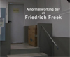 A normal working day at Friedr. Freek